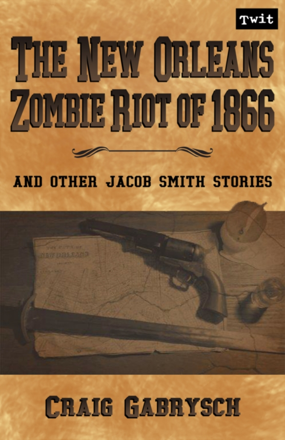 The New Orleans Zombie Riot of 1866 by Craig Gabrysch